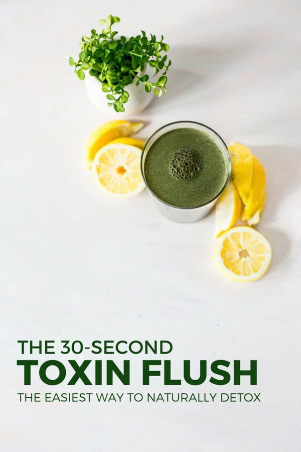 The 30-Second Toxin Flush: The Easiest Way to Naturally Detox