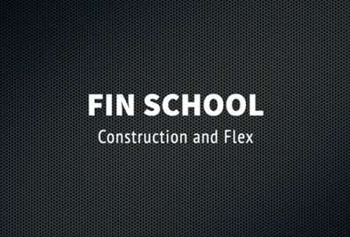 Fin School Part 2: Construction & Flex