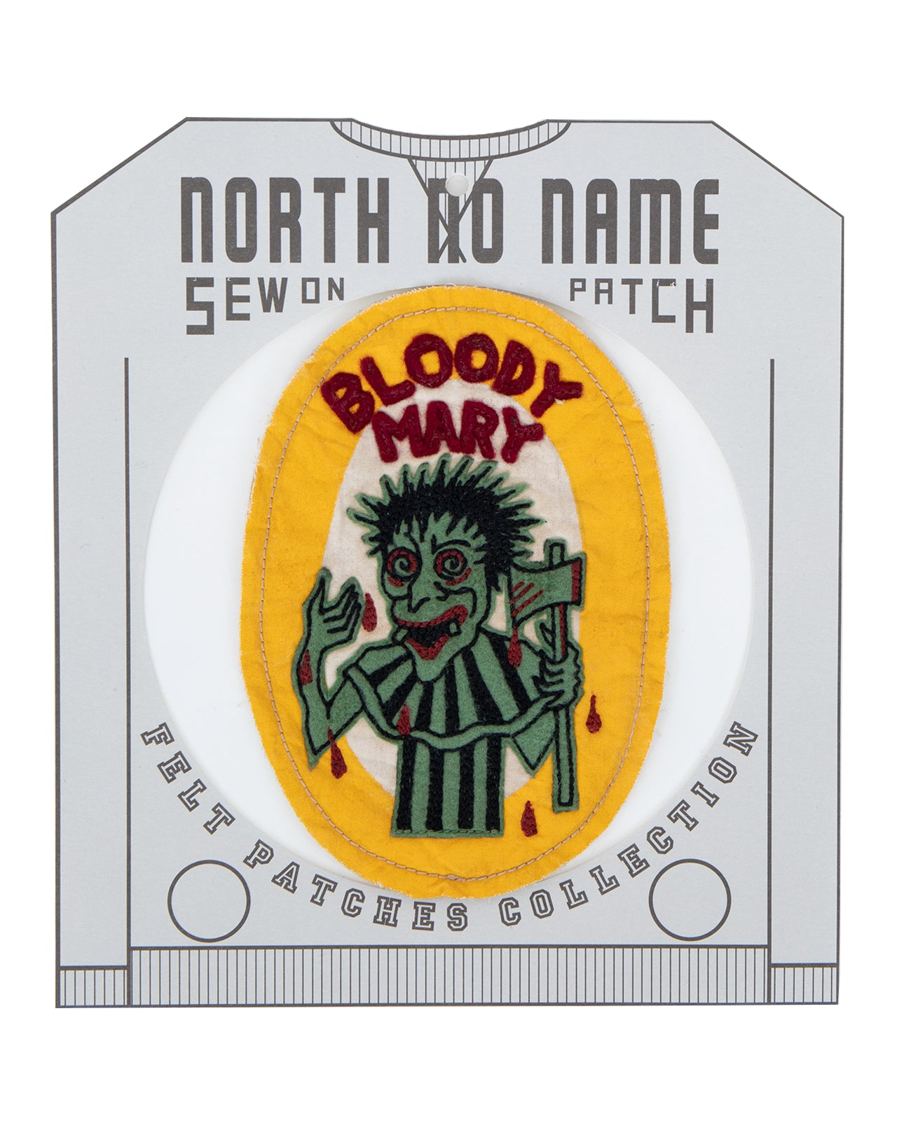 North No Name, Felt Patch, Bloody Mary