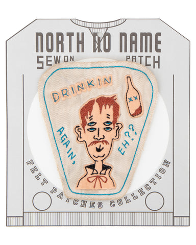 North No Name, Felt Patch, Drinkin