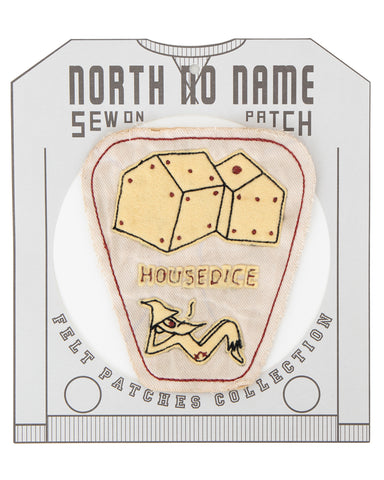 North No Name, Felt Patch, House Dice