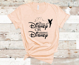 """I'm Either At Disney Or Missing Disney"" Tinkerbell-Inspired Disney Vacation Shirt for Women & Men"