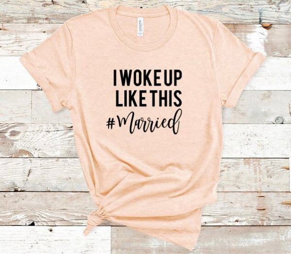 I Woke Up Like This #Married Bride Shirt for Women