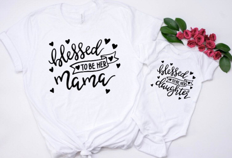 Blessed to be her Mama Shirt