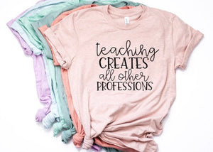 Teaching Creates all Other Professions Shirt