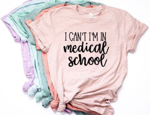 I Cant I am in Medical School Shirt in Curvy Size