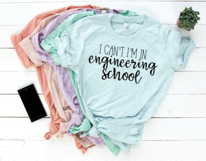 I Cant I am in Engineering School Shirt in Curvy Size