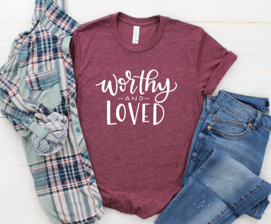 Worthy and Loved Shirt