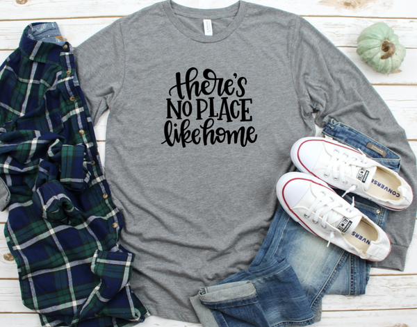 There is No Place Like Home Long Sleeved Shirt