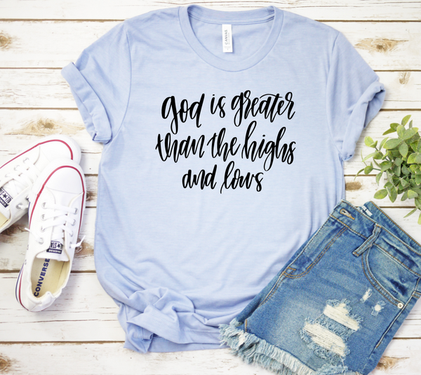 God Is Greater than the Highs and Lows Shirt