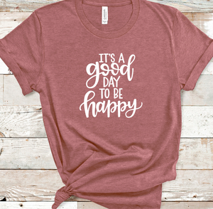 It's A Good Day to be Happy Shirt in Curvy Size