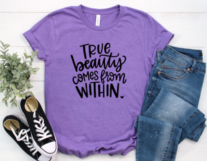 True Beauty Comes from Within Shirt