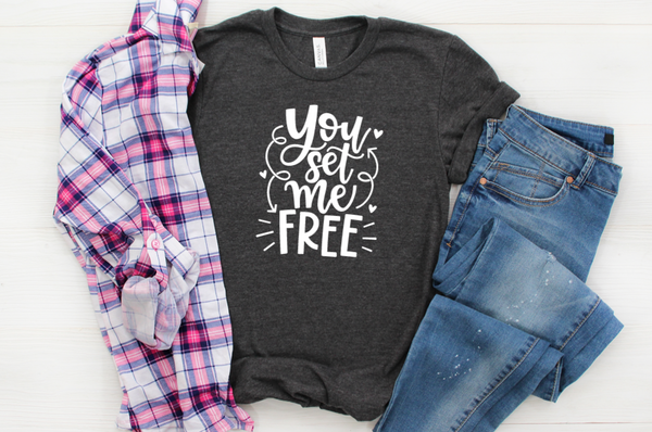 You Set Me Free Shirt