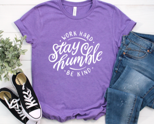Work Hard, Stay Humble, Be Kind Shirt