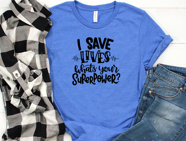I Save Lives What Is Your Superpower Shirt in Curvy Size