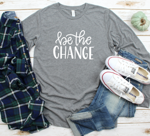 Be the Change Long Sleeved Shirt