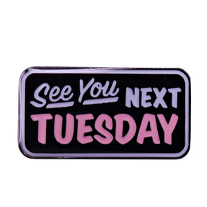 See You Next Tuesday Pin
