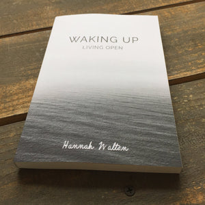 Waking Up: Living Open by Hannah Walton