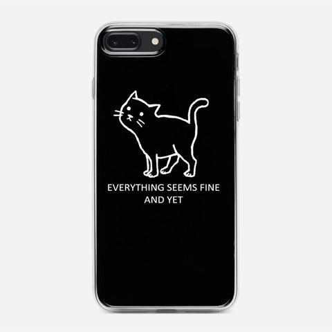 Everything Seems Fine Cat iPhone 7 Plus Case