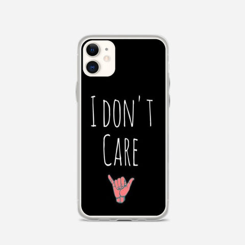 I Don t Care iPhone 11 Case