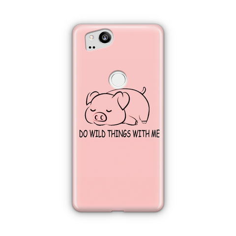 Do Wild Things With Me Pig Google Pixel 3 Case