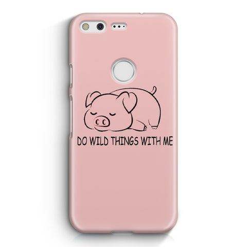 Do Wild Things With Me Pig Google Pixel 2 XL Case