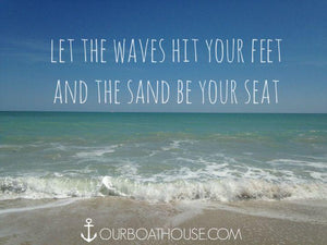 Coastal Quote: Waves hit your feet