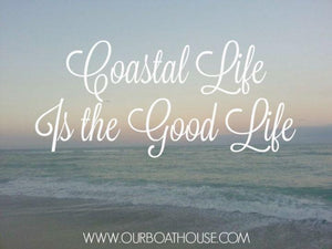 Coastal Quotes: Coastal Life Is The Good Life