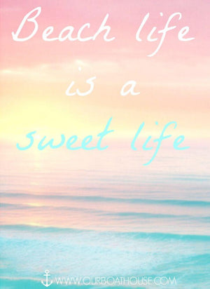 Coastal Quote: Beach Life Is A Sweet Life