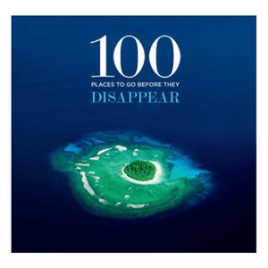 One Hundred Places To Go Before They Disappear Book