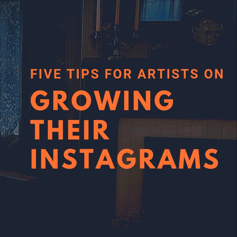 Five Tips for Artists on Growing Their Instagrams