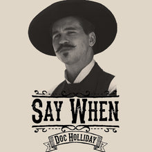Load image into Gallery viewer, Say When Doc Holliday Shirt