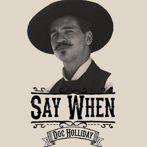 Say When Doc Holliday Shirt
