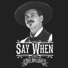 Load image into Gallery viewer, Doc Holliday Tombstone Say When Val Kilmer Shirt