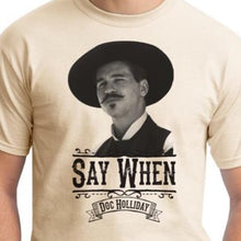Load image into Gallery viewer, Natural Say When Doc holliday Tombstone Shirt