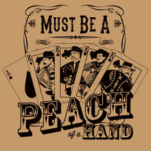 Load image into Gallery viewer, Must Be A Peach of a Hand Doc Holliday Shirt
