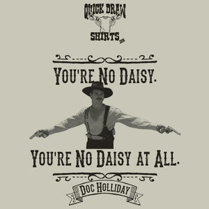 You're no daisy at all Tombstone