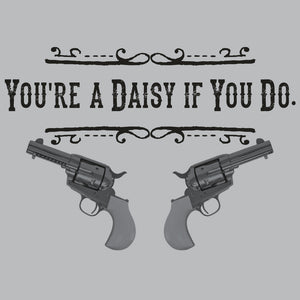 Daisy if you do Doc Holliday Tombstone