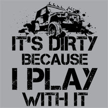 Load image into Gallery viewer, It's Dirty Because I Play With It Jeep Shirt