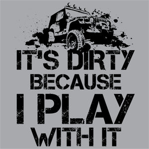 It's Dirty Because I Play With It Jeep Shirt