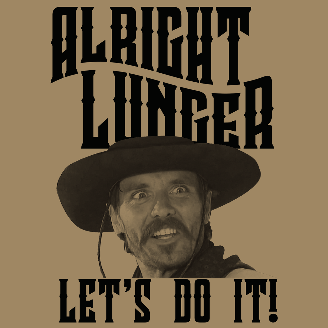 Alright Lunger, Let's Do It - Tombstone Shirt