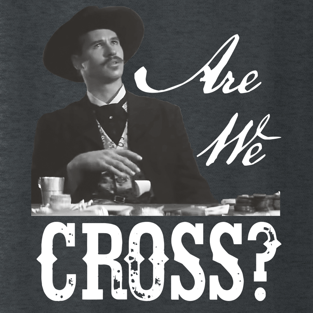 Are We Cross - Doc Holliday Shirt