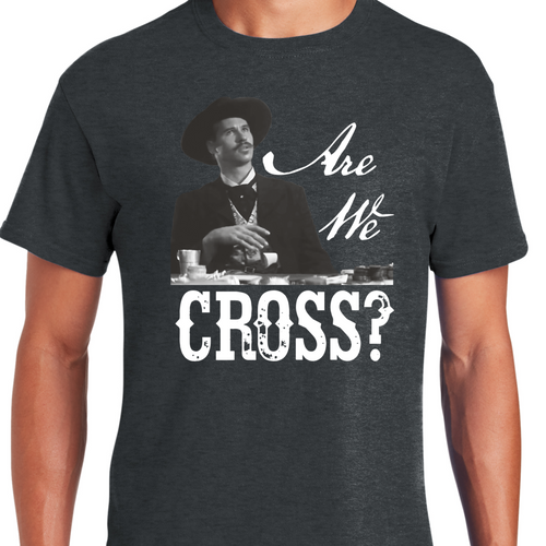 Are We Cross Shirt Tombstone Doc Holliday