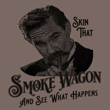 Load image into Gallery viewer, Skin that smoke wagon and see what happens wyatt earp