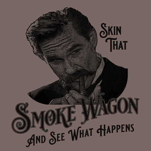 Skin that smoke wagon and see what happens wyatt earp