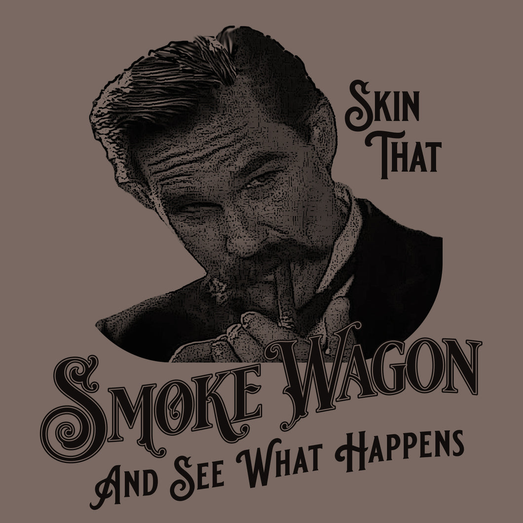 Skin that Smoke Wagon and See What Happens
