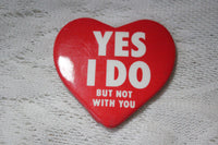 Yes I Do But Not With You Heart-Shaped Pinback Button