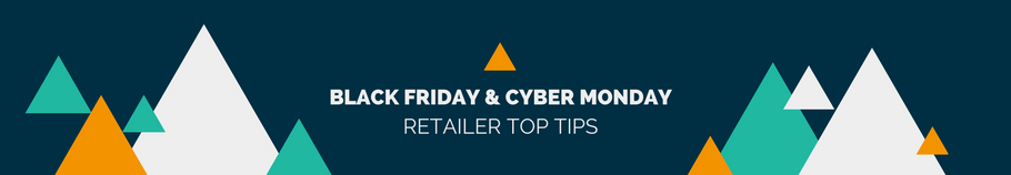 Black Friday & Cyber Monday Retailer Top Tips