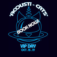 Load image into Gallery viewer, ACOUSTi-CATS VIP EVENT (DAY 1) 15th Oct 2019