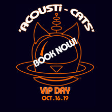 Load image into Gallery viewer, ACOUSTi-CATS VIP EVENT (DAY 2) 16th Oct 2019